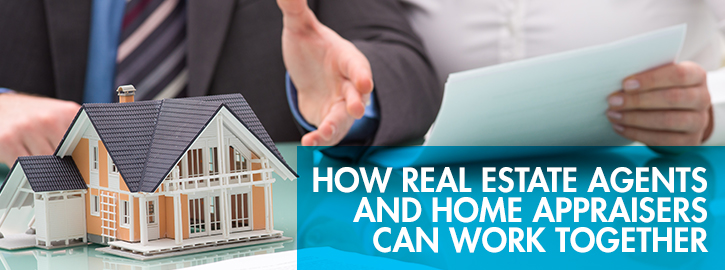 How Real Estate Agents and Home Appraisers Can Work Together